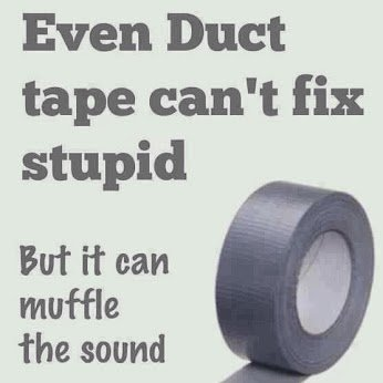 Duct Tape cannot fix stupidity