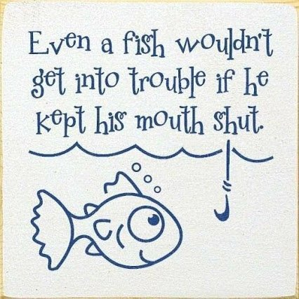 a fish wont get into trouble