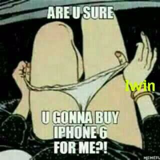 a u sure u gonna buy iphone for me