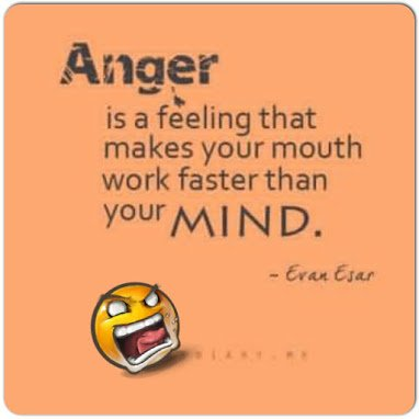 anger makes ur mouth work faster thanyour mind