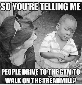 drive to gym to walk on threadmill