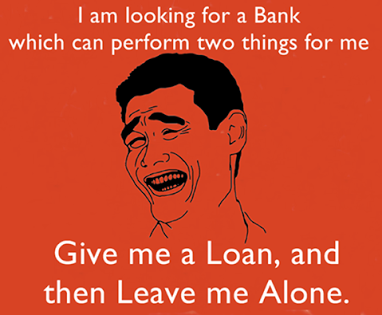 give me a loan an dleave me alone