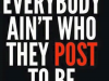 aeverone are not what they post to be