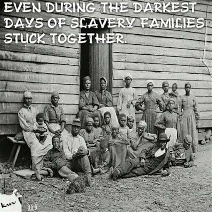 even during slavery family stick together