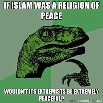 If Islam was a religion of Peace, wouldn't it extremists be extremely peaceful