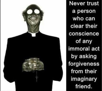 dont trust ppl who ask for forgiveness from imaginary friend