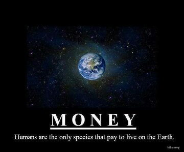 humans are the only ones that pay to live on earth