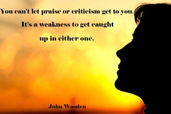 dont get caught with praise or criticism
