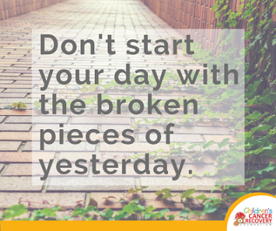 dont start your day with broken pieces of yesterday