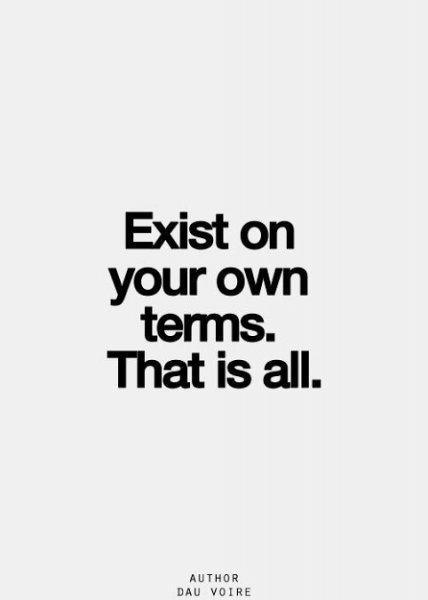 exist on your own terms