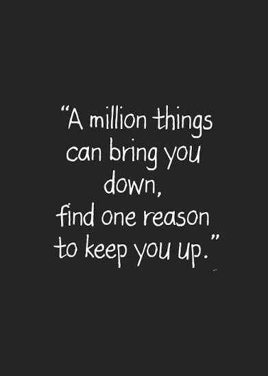 find one reason to keep you up