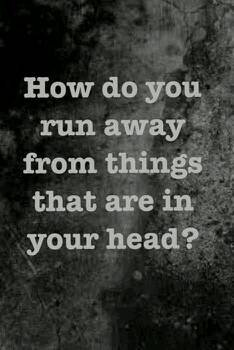 how do you run away from what is in your head