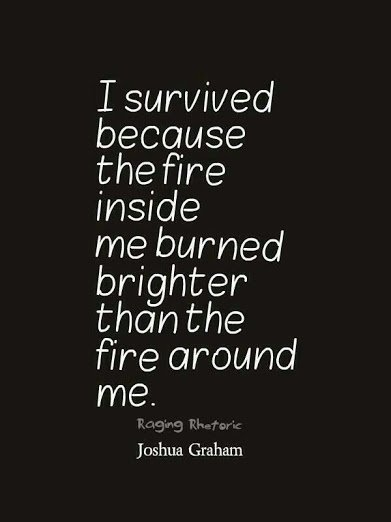 i survive because the fire in me