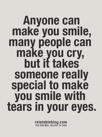 it takes a speacial person to make you smile with tears