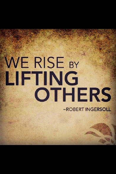 robert ingersoll we rise by lifting others