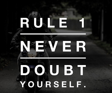 rule 1 never doubt yourself