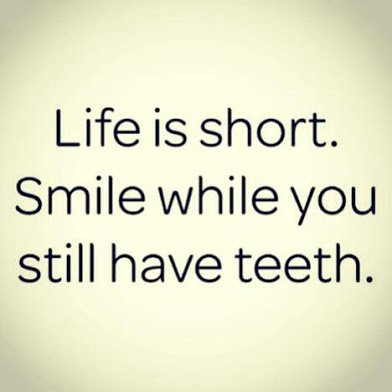 smile while u still have teeth