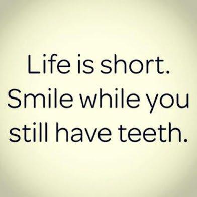 smile while u still have teeth