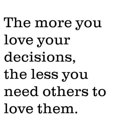 the more u love your decisions