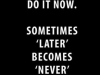 Motivation-Picture-Quote-Later-Never-2