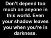 even your shadow leaves you