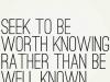seek to be worth knowing