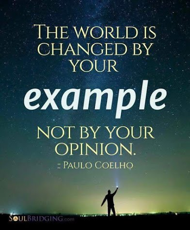 world is changed by your example