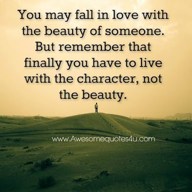 you live with character not beauty