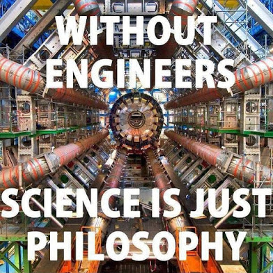 without engineers science is just philosophy