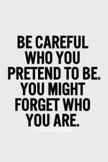be careful whom u pretend to be