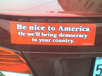 be nice to america or we will bring democracy to ur country