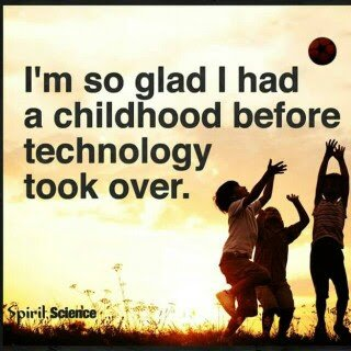 glad to have  ayouth before technology took over