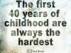 40 years of childhood is difficult