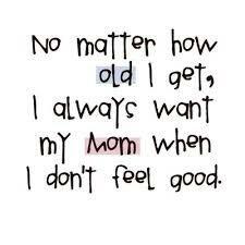 i always want my mom