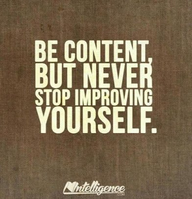 be content but keep improving yourself