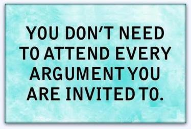 dont attend every argument u a invited to
