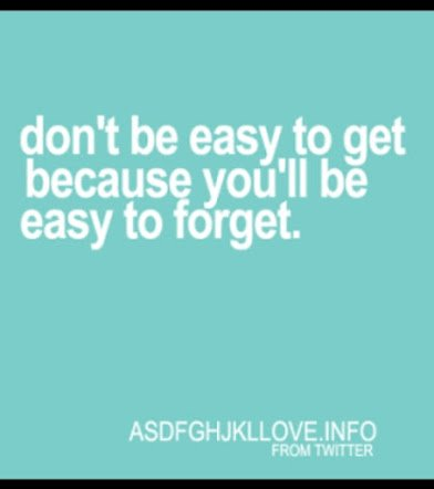 dont be easy to get