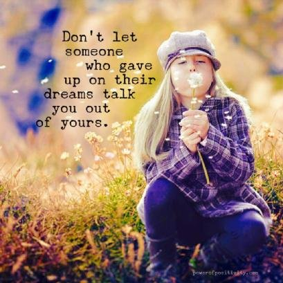 dont be talk out of your dreams