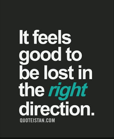 glad to be lost in the right direction