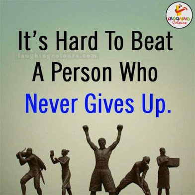 hard to beat someone who never give up