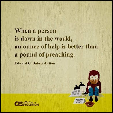 help is better than preaching