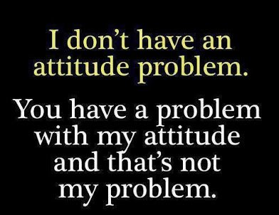 i dont have attitude problem