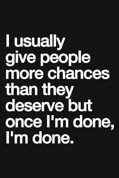i usually give people more chance than they deserve