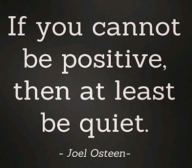 if u cannot be positive be quiet