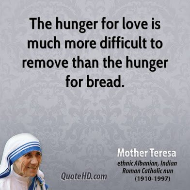 mother-teresa-leader-quote-the-hunger-for-love-is-much-more-difficult-to-remove-than