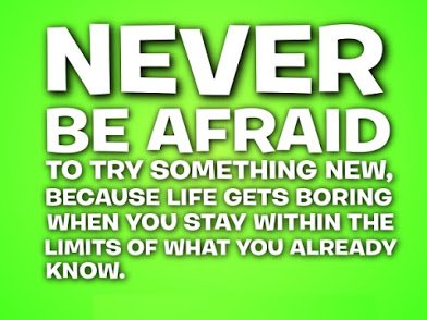 never-be-afraid-to-try-something-new