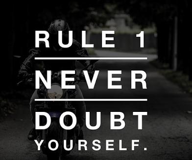 rule 1 never doubt yourself
