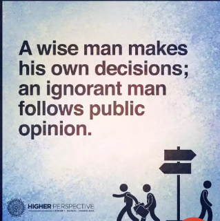 wise man makes his own decision
