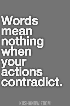 words mean nothing when action contradicts