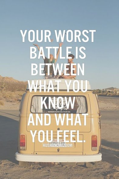 worst battle between what you know and what you feel.